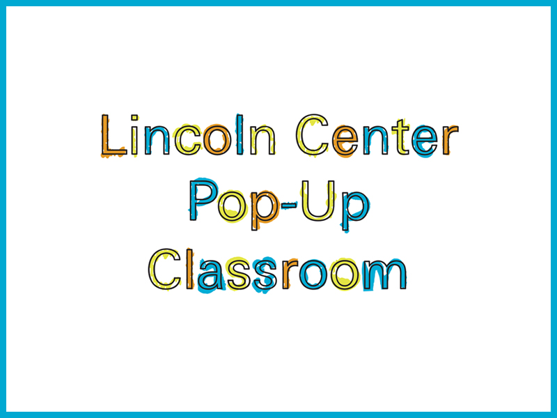 Lincoln Center Pop-Up Classroom, black outline of letters filled in with primary colors as though with colored with crayons